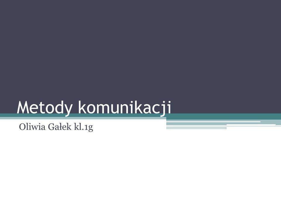 Metody komunikacji Oliwia Gałek kl.1g