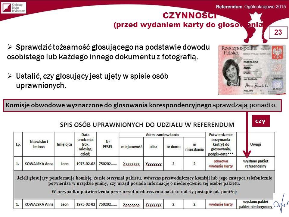  Sprawdzić tożsamość głosującego na podstawie dowodu osobistego lub każdego innego dokumentu z fotografią.  Ustalić, czy głosujący jest ujęty w spis