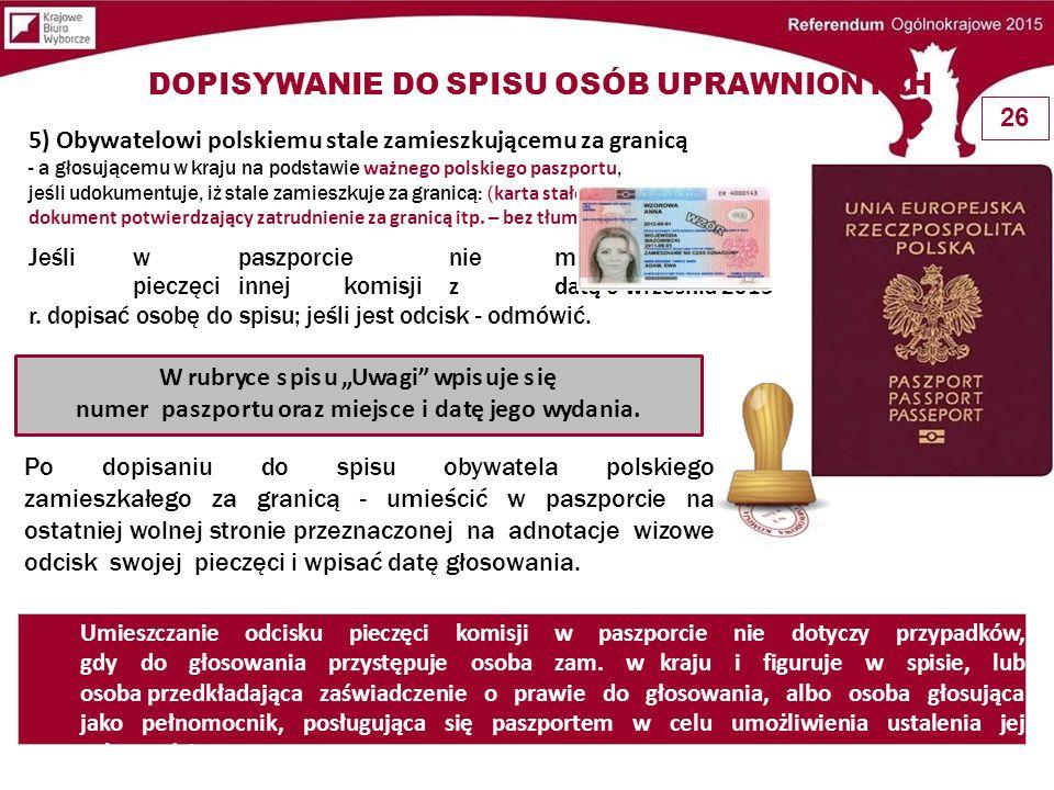 5) Obywatelowi polskiemu stale zamieszkującemu za granicą - a głosującemu w kraju na podstawie ważnego polskiego paszportu, jeśli udokumentuje, iż sta