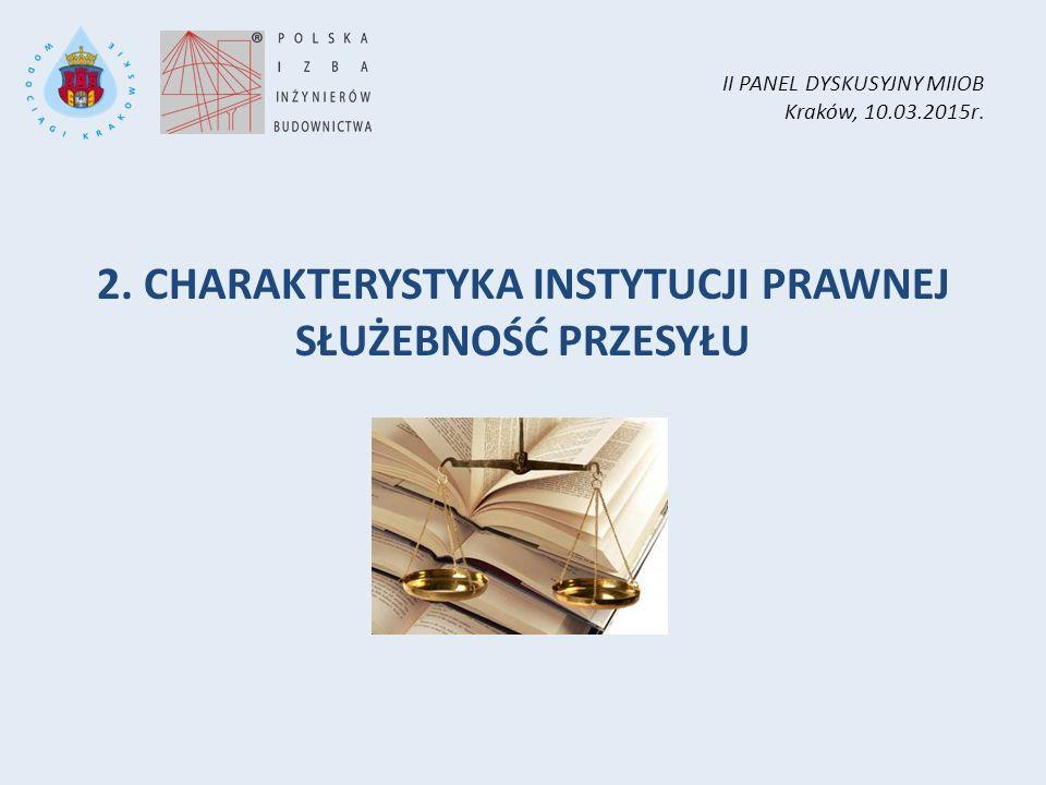 II PANEL DYSKUSYJNY MIIOB Kraków, 10.03.2015r. 2. CHARAKTERYSTYKA INSTYTUCJI PRAWNEJ SŁUŻEBNOŚĆ PRZESYŁU