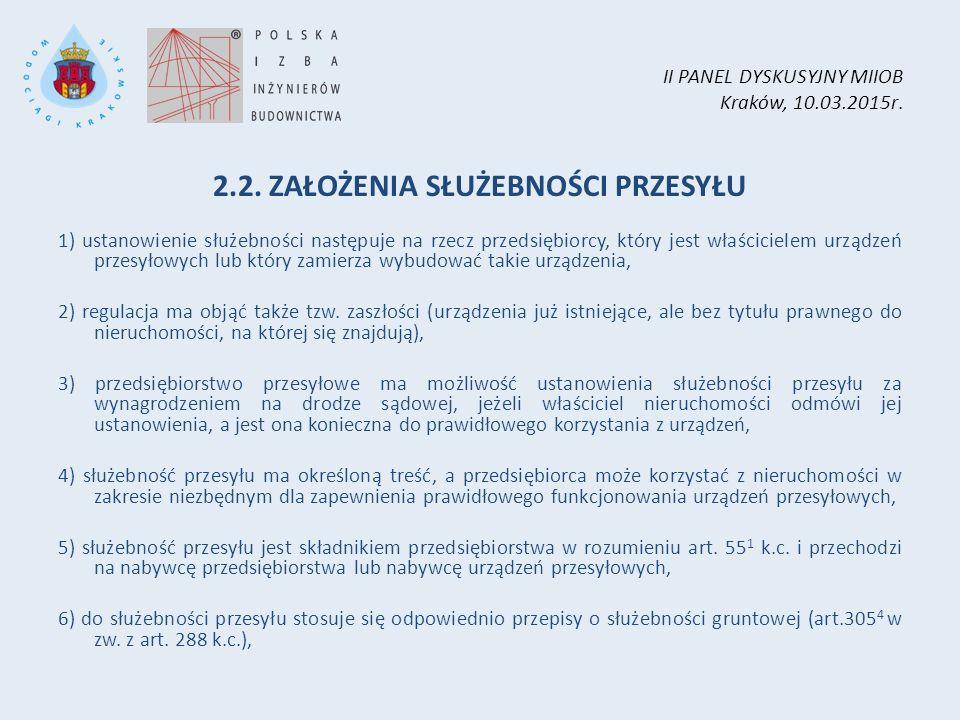 II PANEL DYSKUSYJNY MIIOB Kraków, 10.03.2015r. 2.2. ZAŁOŻENIA SŁUŻEBNOŚCI PRZESYŁU 1) ustanowienie służebności następuje na rzecz przedsiębiorcy, któr