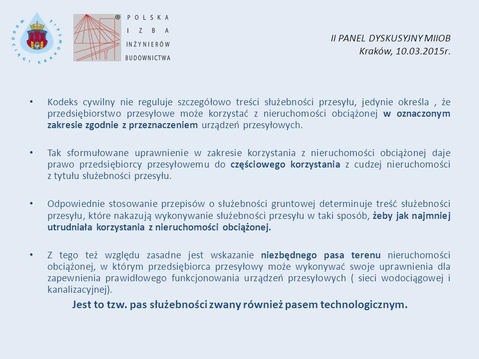 II PANEL DYSKUSYJNY MIIOB Kraków, 10.03.2015r. Kodeks cywilny nie reguluje szczegółowo treści służebności przesyłu, jedynie określa, że przedsiębiorst