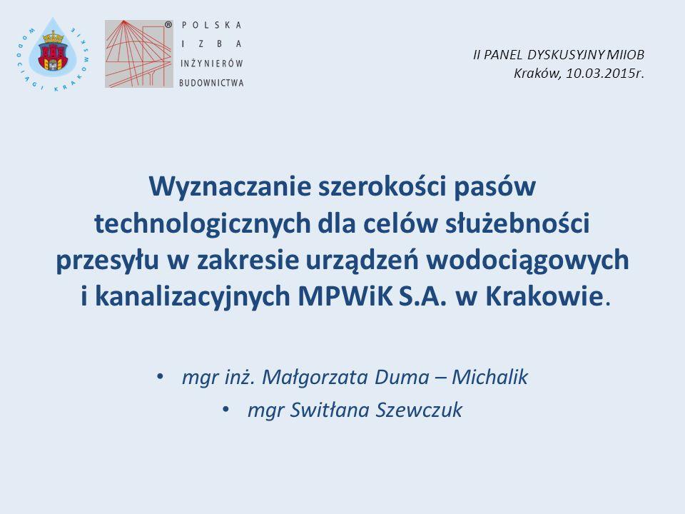 II PANEL DYSKUSYJNY MIIOB Kraków, 10.03.2015r. Wyznaczanie szerokości pasów technologicznych dla celów służebności przesyłu w zakresie urządzeń wodoci