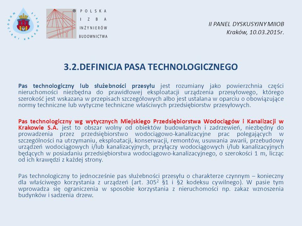 II PANEL DYSKUSYJNY MIIOB Kraków, 10.03.2015r. 3.2.DEFINICJA PASA TECHNOLOGICZNEGO Pas technologiczny lub służebności przesyłu jest rozumiany jako pow