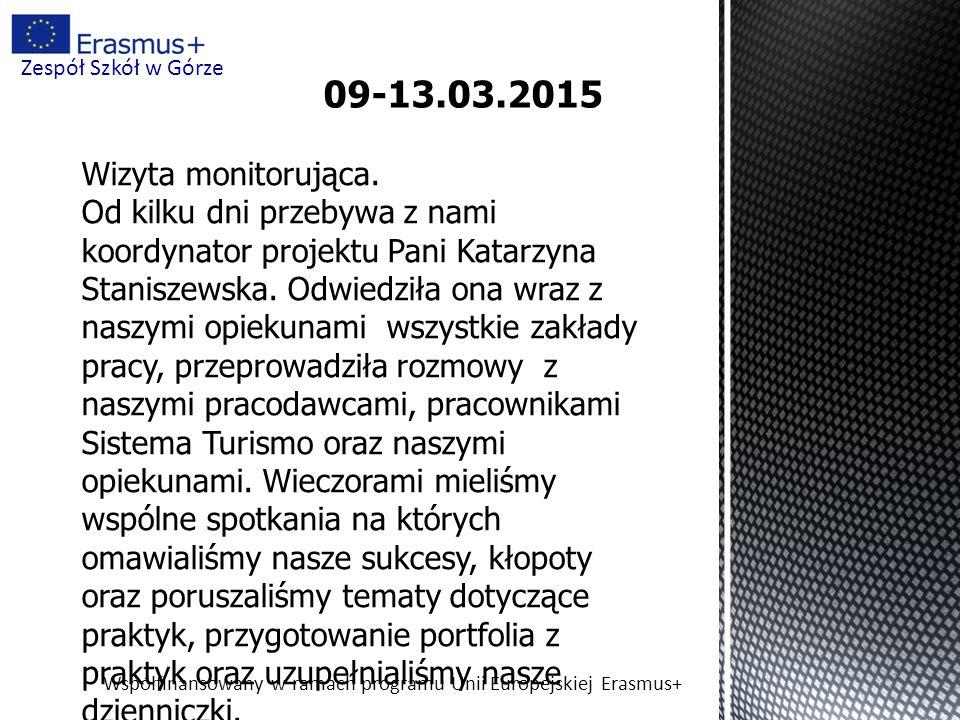 Współfinansowany w ramach programu Unii Europejskiej Erasmus+ Zespół Szkół w Górze 09-13.03.2015 Wizyta monitorująca.