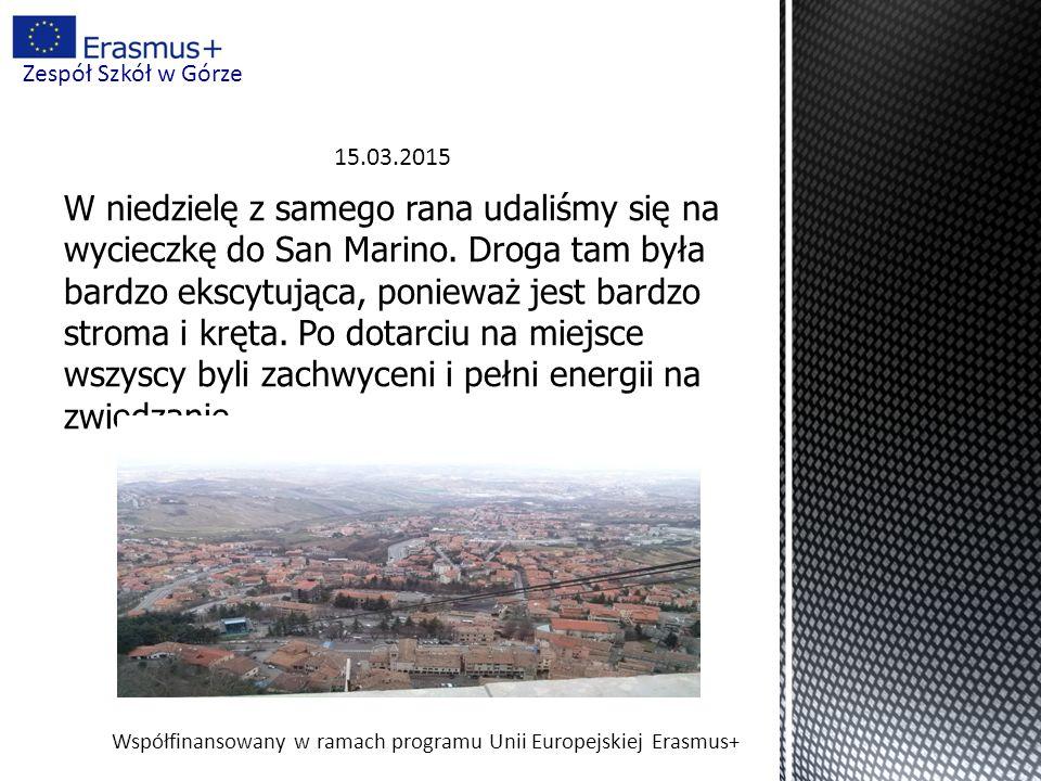 Współfinansowany w ramach programu Unii Europejskiej Erasmus+ Zespół Szkół w Górze 15.03.2015 W niedzielę z samego rana udaliśmy się na wycieczkę do San Marino.