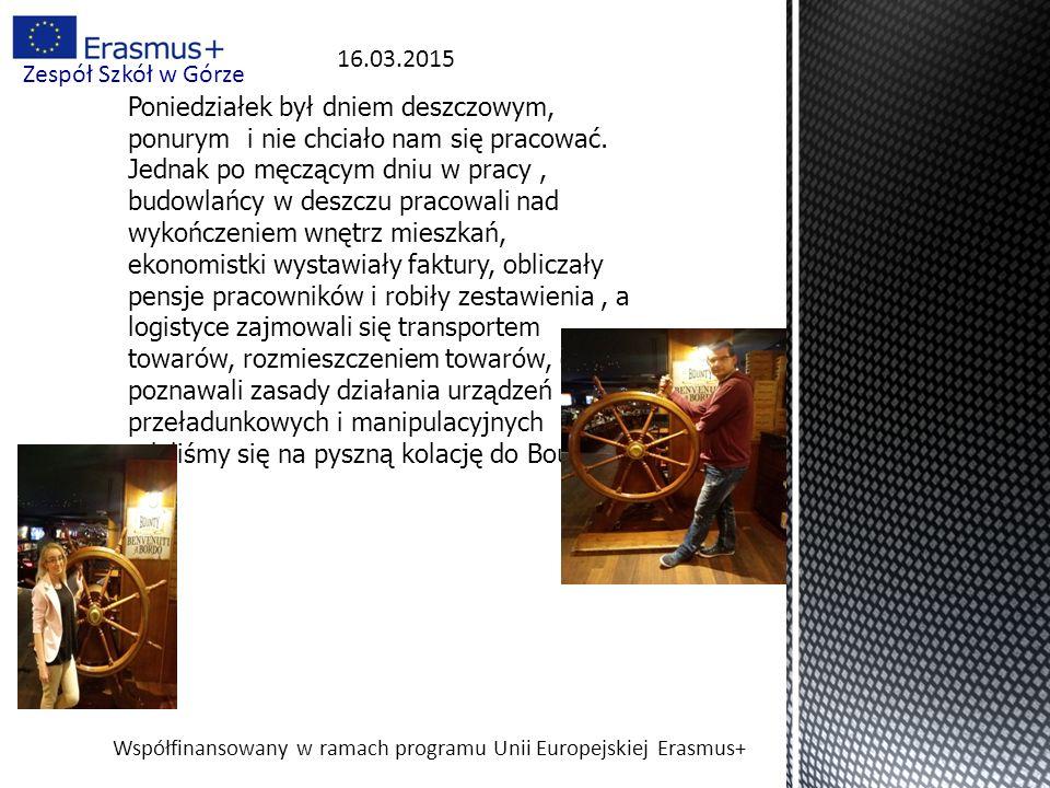 Współfinansowany w ramach programu Unii Europejskiej Erasmus+ Zespół Szkół w Górze 16.03.2015 Poniedziałek był dniem deszczowym, ponurym i nie chciało