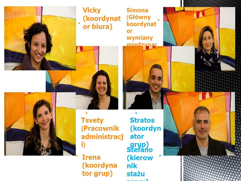 Vicky (koordynat or biura) Simona (Główny koordynat or wymiany miedzynar odowej) Tsvety (Pracownik administracj i) - Irena (koordyna tor grup) Stratos (koordyn ator grup) - - - - Stefano (kierow nik stażu pracy) -
