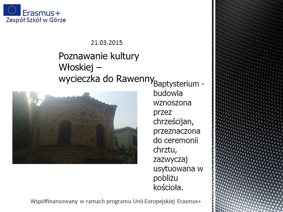 Współfinansowany w ramach programu Unii Europejskiej Erasmus+ Zespół Szkół w Górze 21.03.2015 Poznawanie kultury Włoskiej – wycieczka do Rawenny Bapty