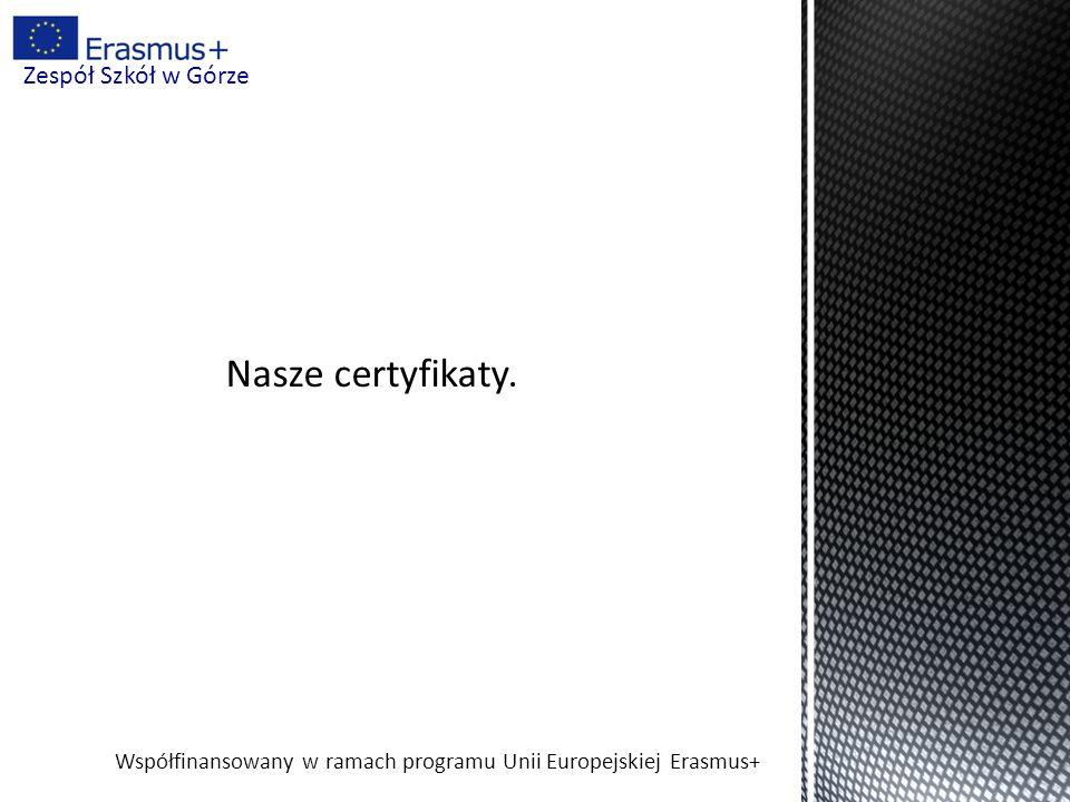 Współfinansowany w ramach programu Unii Europejskiej Erasmus+ Zespół Szkół w Górze Nasze certyfikaty.