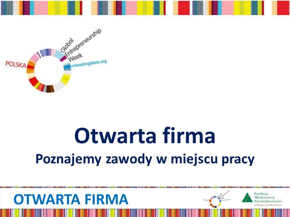 OTWARTA FIRMA Idea programu Otwarta firma – Poznajemy zawody w miejscu pracy to program przeznaczony dla uczniów klas I–III szkoły podstawowej, wspierający nauczyciela przy realizacji zadań związanych z kształtowaniem przedsiębiorczych postaw uczniów.