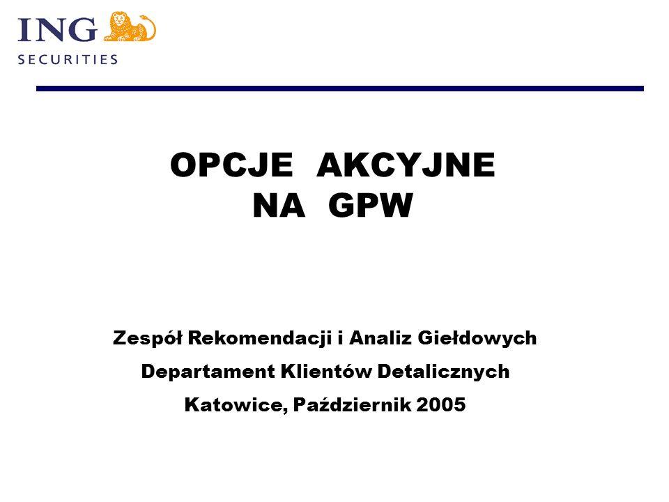 OPCJE AKCYJNE NA GPW Zespół Rekomendacji i Analiz Giełdowych Departament Klientów Detalicznych Katowice, Październik 2005