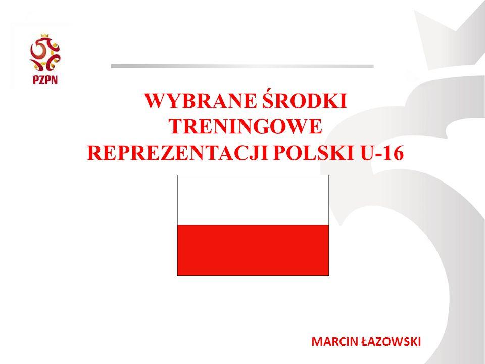 MARCIN ŁAZOWSKI WYBRANE ŚRODKI TRENINGOWE REPREZENTACJI POLSKI U-16