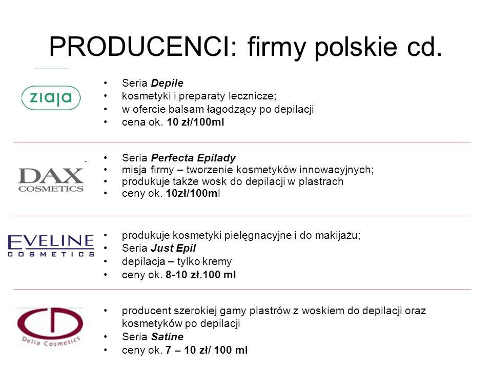 PRODUCENCI: firmy polskie cd. Seria Perfecta Epilady misja firmy – tworzenie kosmetyków innowacyjnych; produkuje także wosk do depilacji w plastrach c