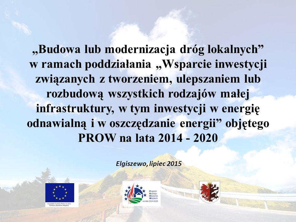 """""""Budowa lub modernizacja dróg lokalnych w ramach poddziałania """"Wsparcie inwestycji związanych z tworzeniem, ulepszaniem lub rozbudową wszystkich rodzajów małej infrastruktury, w tym inwestycji w energię odnawialną i w oszczędzanie energii objętego PROW na lata 2014 - 2020 Elgiszewo, lipiec 2015"""