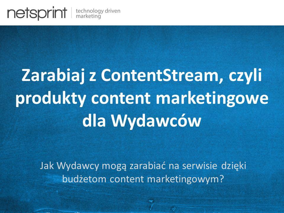 Zarabiaj z ContentStream, czyli produkty content marketingowe dla Wydawców Jak Wydawcy mogą zarabiać na serwisie dzięki budżetom content marketingowym