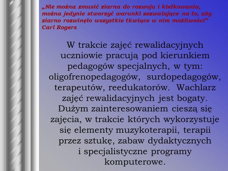 W trakcie zajęć rewalidacyjnych uczniowie pracują pod kierunkiem pedagogów specjalnych, w tym: oligofrenopedagogów, surdopedagogów, terapeutów, reedukatorów.