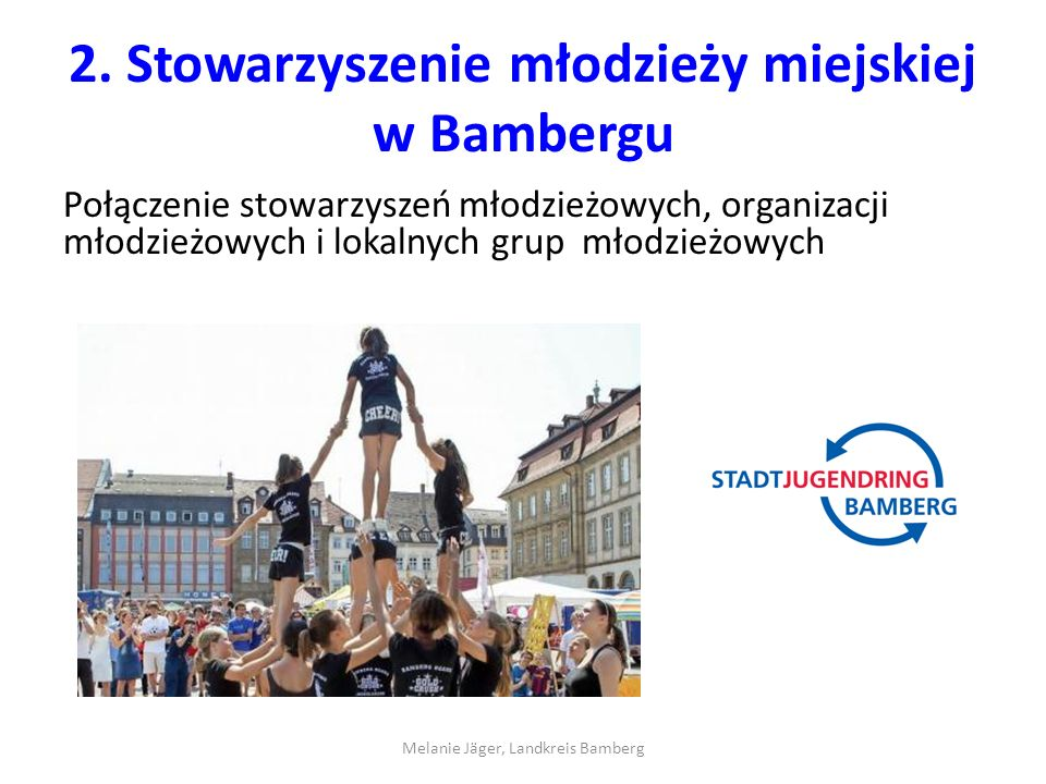 2. Stowarzyszenie młodzieży miejskiej w Bambergu Połączenie stowarzyszeń młodzieżowych, organizacji młodzieżowych i lokalnych grup młodzieżowych Melan