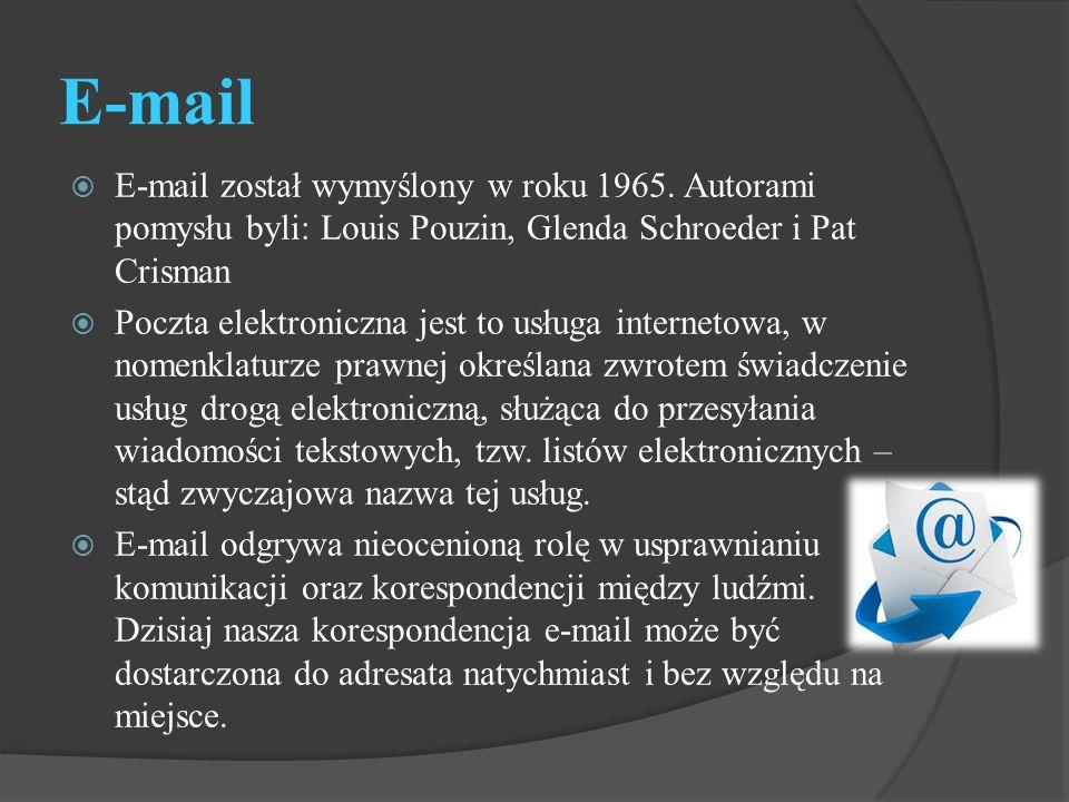 E-mail  E-mail został wymyślony w roku 1965. Autorami pomysłu byli: Louis Pouzin, Glenda Schroeder i Pat Crisman  Poczta elektroniczna jest to usług