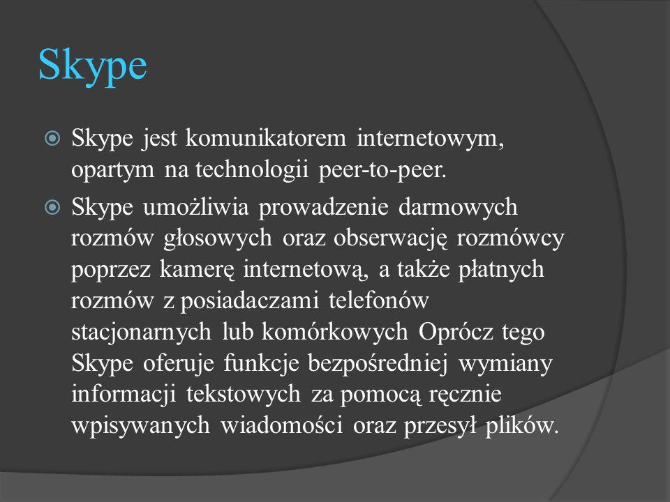 Skype  Skype jest komunikatorem internetowym, opartym na technologii peer-to-peer.  Skype umożliwia prowadzenie darmowych rozmów głosowych oraz obse