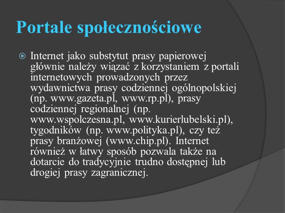 Portale społecznościowe  Internet jako substytut prasy papierowej głównie należy wiązać z korzystaniem z portali internetowych prowadzonych przez wyd