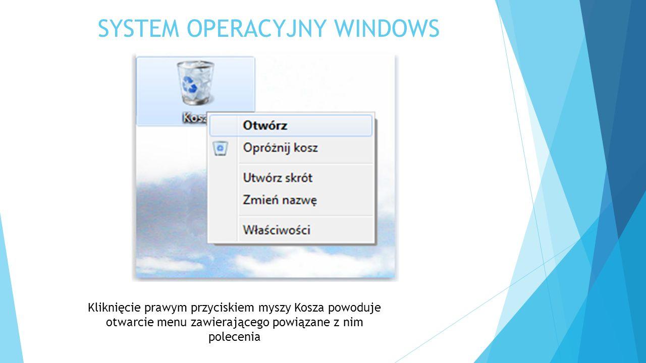 SYSTEM OPERACYJNY WINDOWS Kliknięcie prawym przyciskiem myszy Kosza powoduje otwarcie menu zawierającego powiązane z nim polecenia