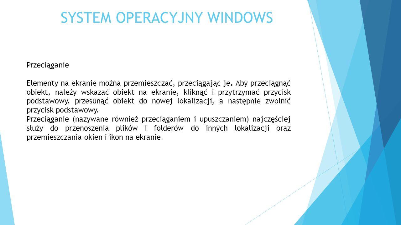 SYSTEM OPERACYJNY WINDOWS Przeciąganie Elementy na ekranie można przemieszczać, przeciągając je. Aby przeciągnąć obiekt, należy wskazać obiekt na ekra
