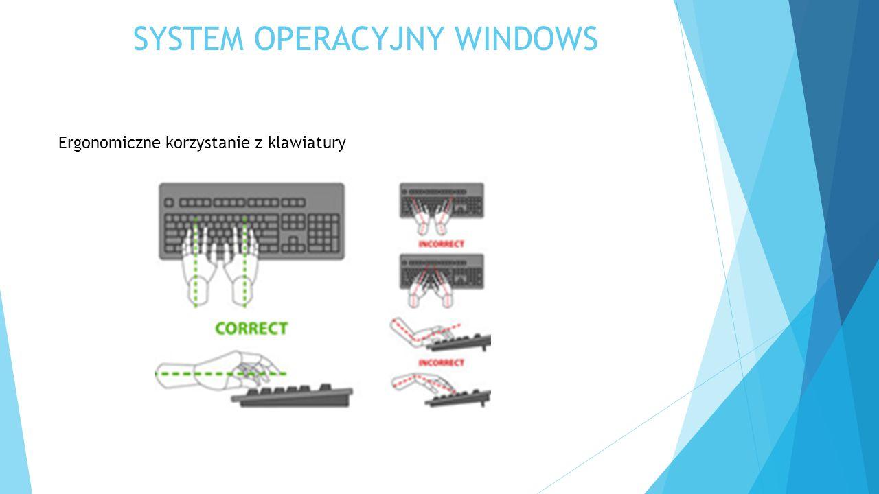SYSTEM OPERACYJNY WINDOWS Ergonomiczne korzystanie z klawiatury