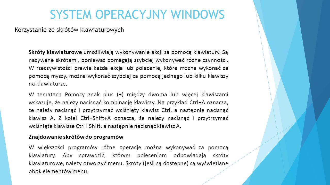 SYSTEM OPERACYJNY WINDOWS Korzystanie ze skrótów klawiaturowych Skróty klawiaturowe umożliwiają wykonywanie akcji za pomocą klawiatury. Są nazywane sk