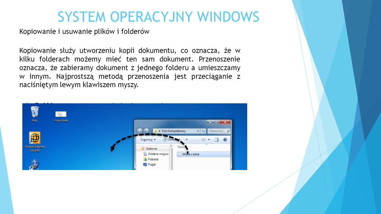 SYSTEM OPERACYJNY WINDOWS Kopiowanie i usuwanie plików i folderów Kopiowanie służy utworzeniu kopii dokumentu, co oznacza, że w kilku folderach możemy