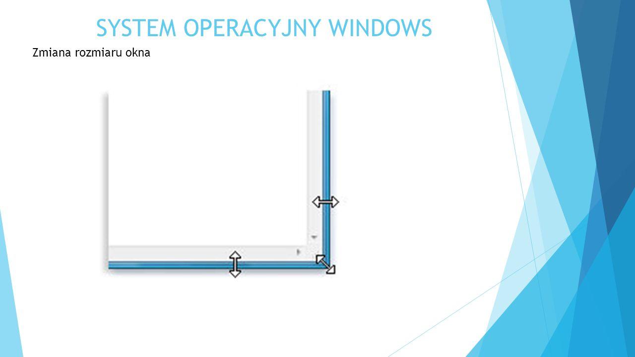 SYSTEM OPERACYJNY WINDOWS Zmiana rozmiaru okna
