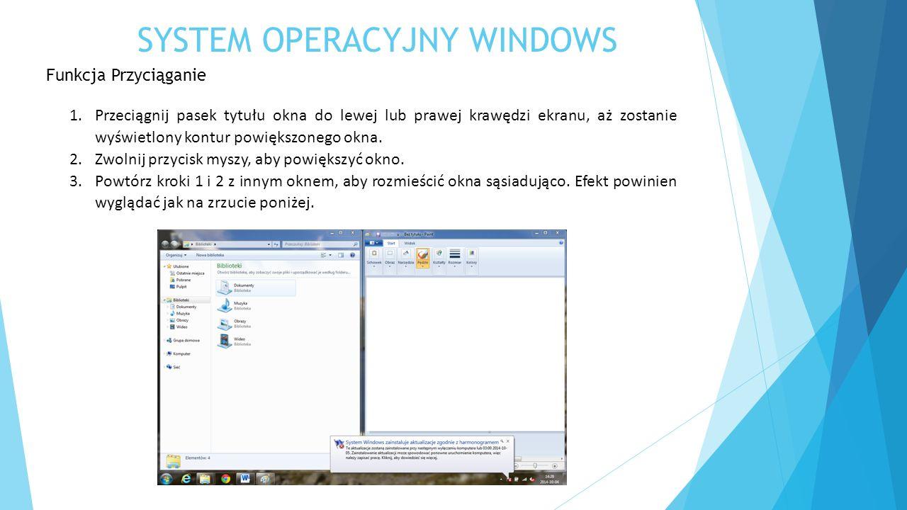 SYSTEM OPERACYJNY WINDOWS Funkcja Przyciąganie 1.Przeciągnij pasek tytułu okna do lewej lub prawej krawędzi ekranu, aż zostanie wyświetlony kontur pow