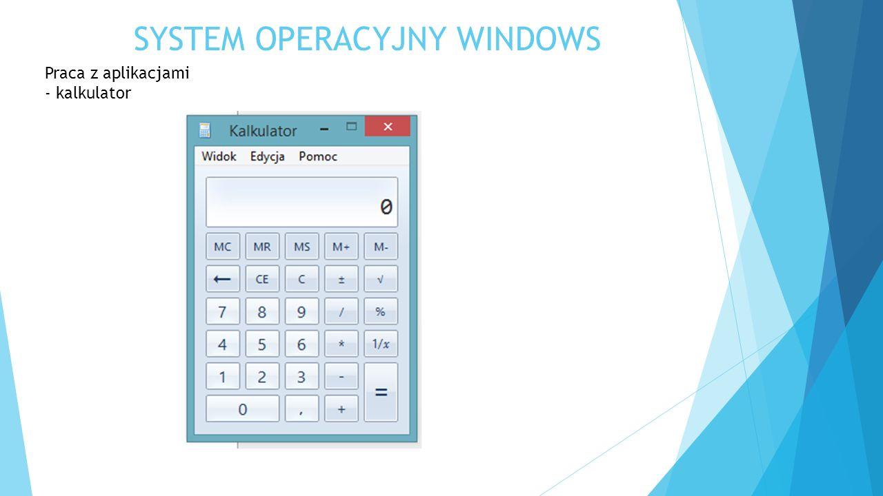 SYSTEM OPERACYJNY WINDOWS Praca z aplikacjami - kalkulator