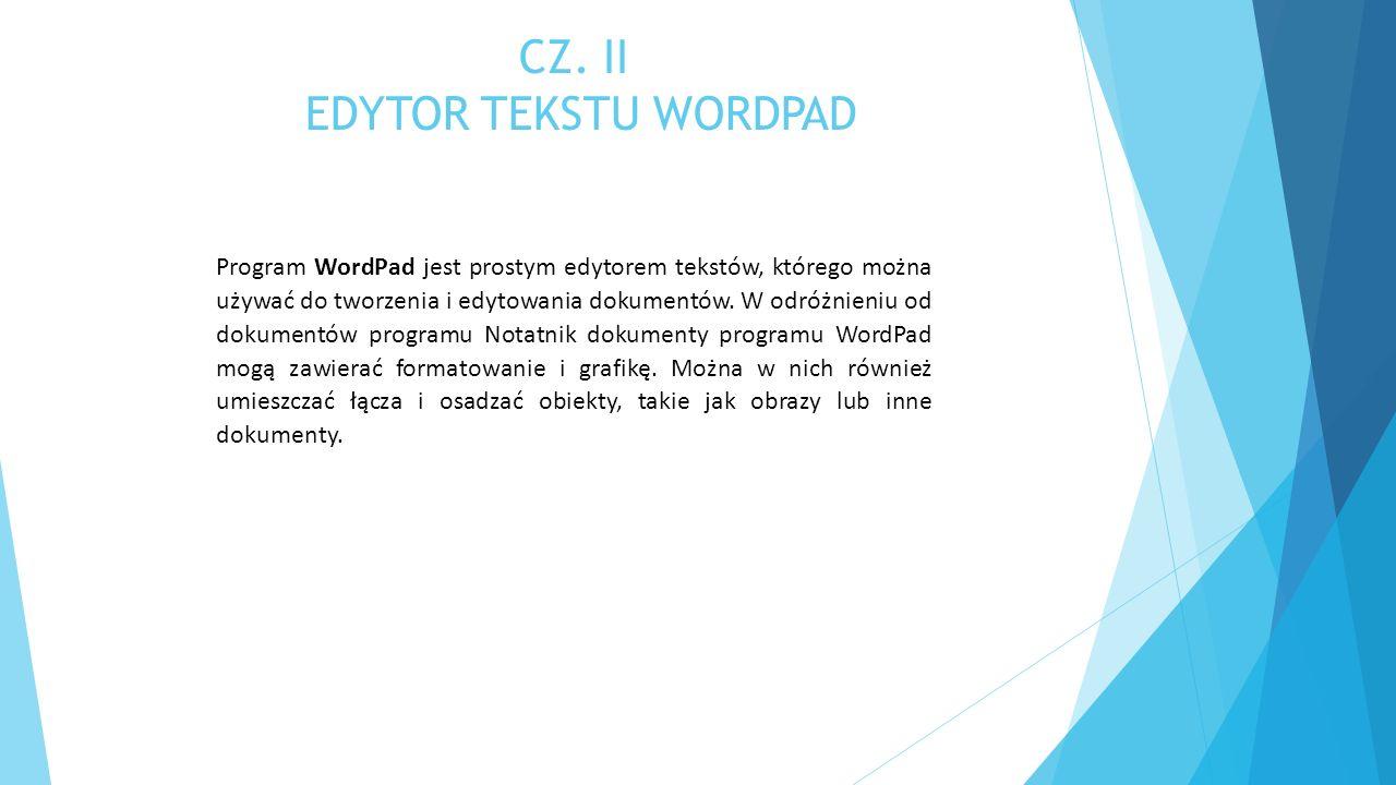 CZ. II EDYTOR TEKSTU WORDPAD Program WordPad jest prostym edytorem tekstów, którego można używać do tworzenia i edytowania dokumentów. W odróżnieniu o