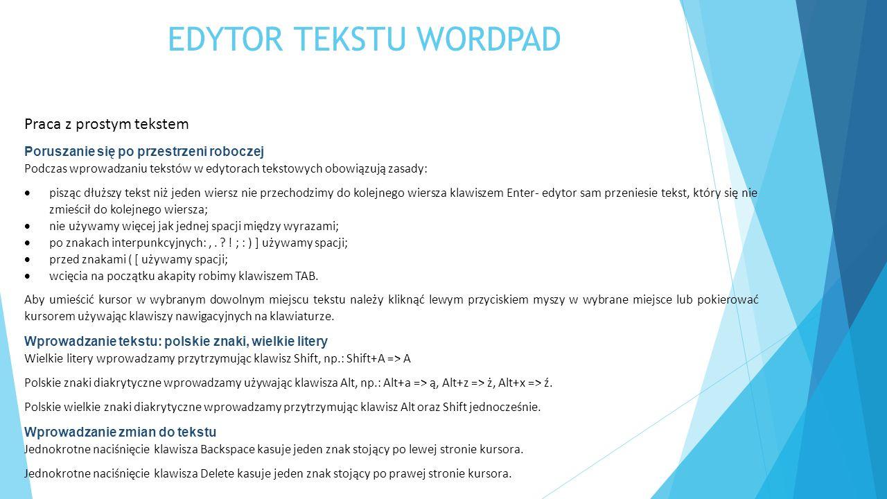 EDYTOR TEKSTU WORDPAD Praca z prostym tekstem Poruszanie się po przestrzeni roboczej Podczas wprowadzaniu tekstów w edytorach tekstowych obowiązują za