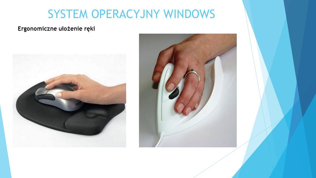 SYSTEM OPERACYJNY WINDOWS Ergonomiczne ułożenie ręki