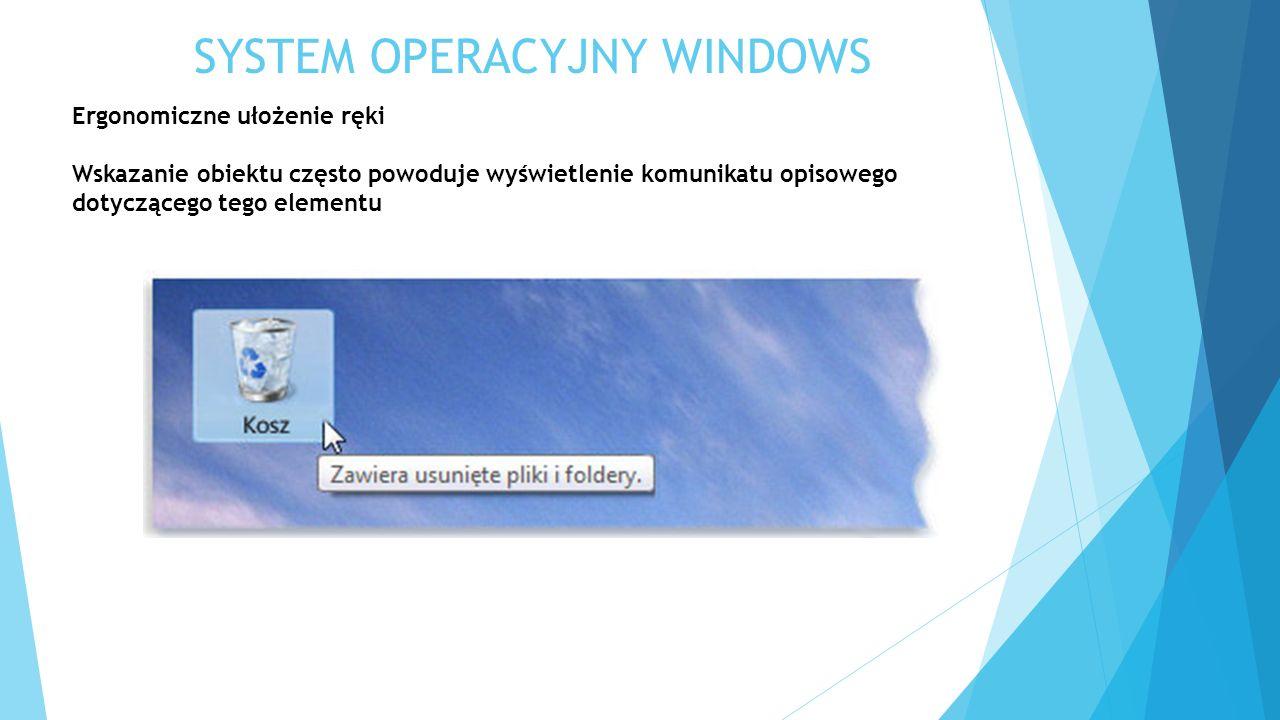 SYSTEM OPERACYJNY WINDOWS Ergonomiczne ułożenie ręki Wskazanie obiektu często powoduje wyświetlenie komunikatu opisowego dotyczącego tego elementu