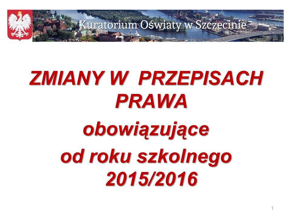 1 ZMIANY W PRZEPISACH PRAWA obowiązujące od roku szkolnego 2015/2016