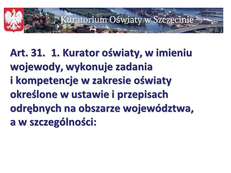 103 Art. 31. 1. Kurator oświaty, w imieniu wojewody, wykonuje zadania i kompetencje w zakresie oświaty określone w ustawie i przepisach odrębnych na o