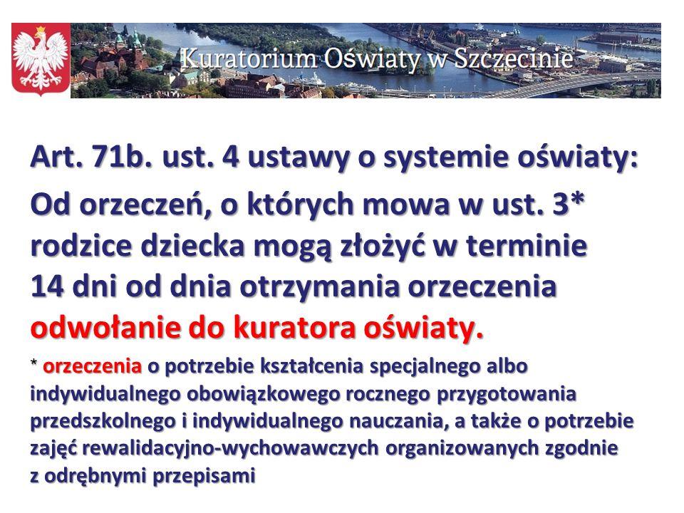 105 Art. 71b. ust. 4 ustawy o systemie oświaty: Od orzeczeń, o których mowa w ust. 3* rodzice dziecka mogą złożyć w terminie 14 dni od dnia otrzymania