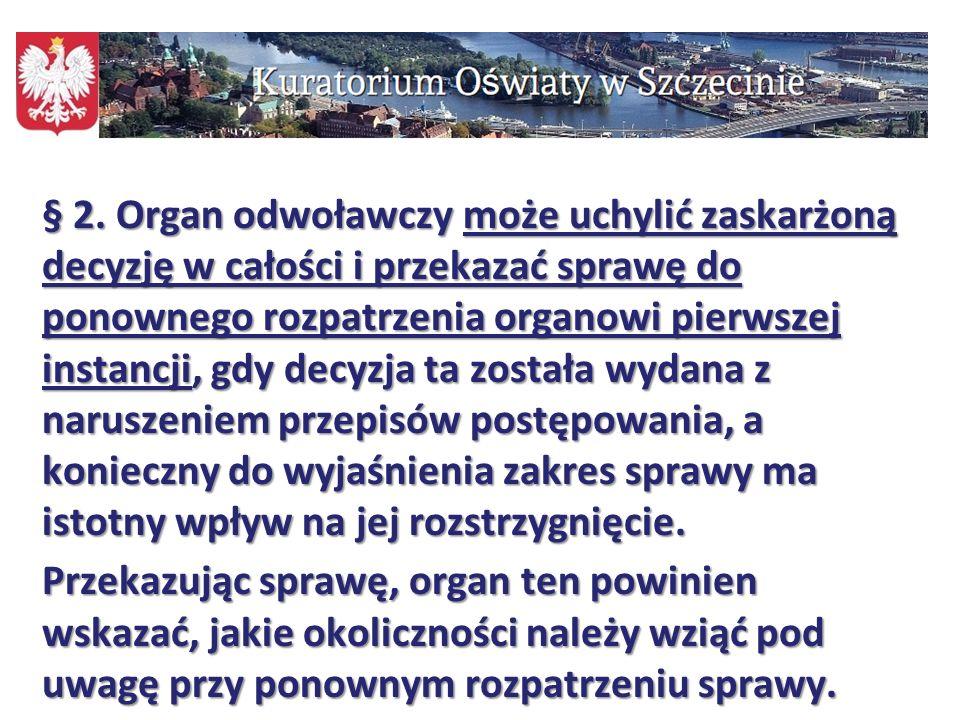 107 § 2. Organ odwoławczy może uchylić zaskarżoną decyzję w całości i przekazać sprawę do ponownego rozpatrzenia organowi pierwszej instancji, gdy dec
