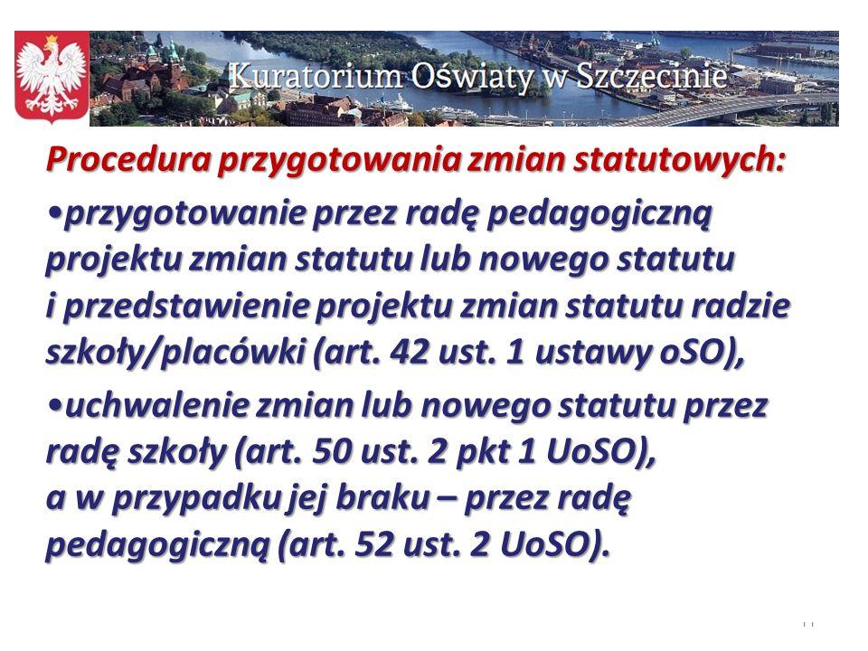 11 Procedura przygotowania zmian statutowych: przygotowanie przez radę pedagogiczną projektu zmian statutu lub nowego statutu i przedstawienie projekt