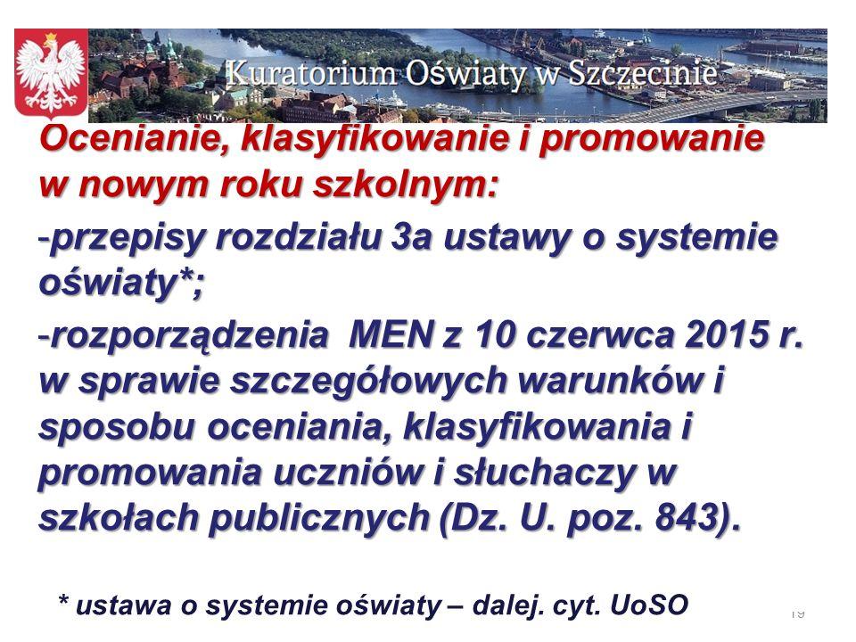 19 Ocenianie, klasyfikowanie i promowanie w nowym roku szkolnym: -przepisy rozdziału 3a ustawy o systemie oświaty*; -rozporządzenia MEN z 10 czerwca 2