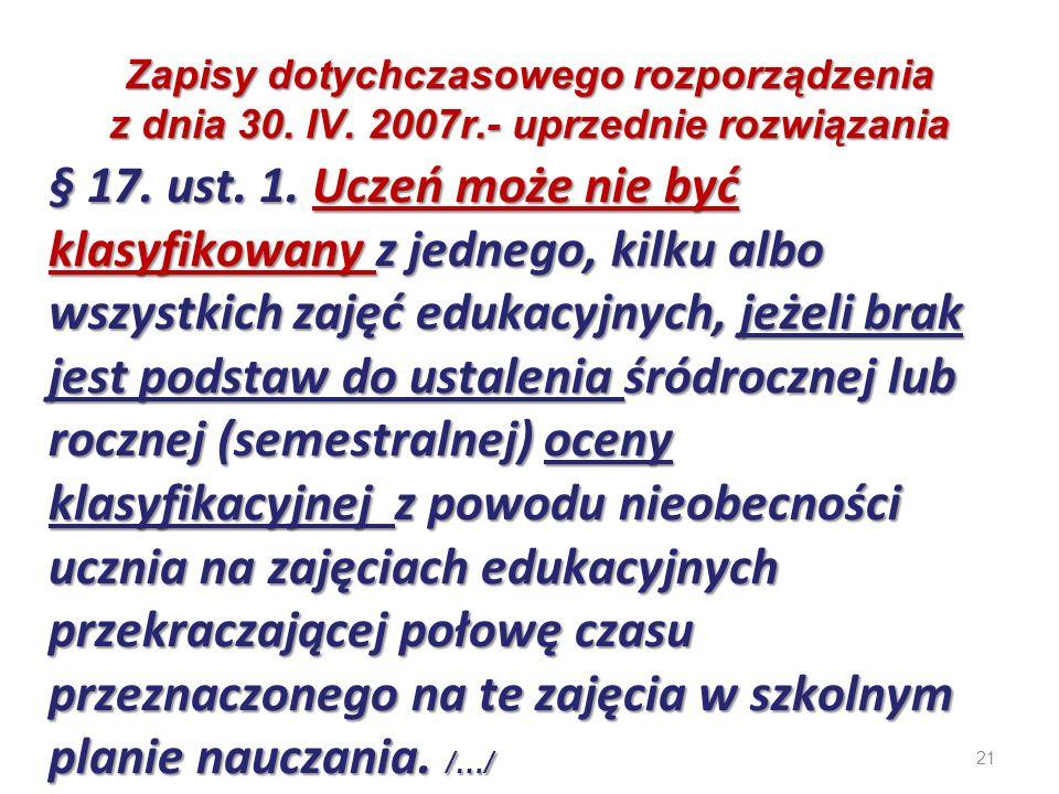 21 Zapisy dotychczasowego rozporządzenia z dnia 30. IV. 2007r.- uprzednie rozwiązania § 17. ust. 1. Uczeń może nie być klasyfikowany z jednego, kilku