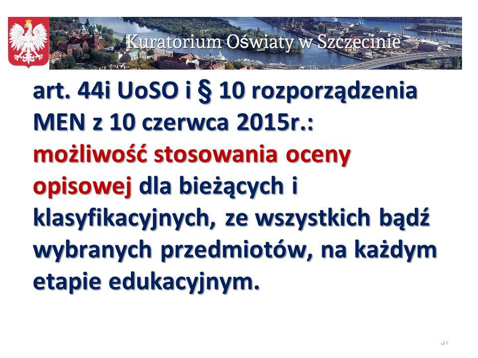 37 art. 44i UoSO i § 10 rozporządzenia MEN z 10 czerwca 2015r.: możliwość stosowania oceny opisowej dla bieżących i klasyfikacyjnych, ze wszystkich bą