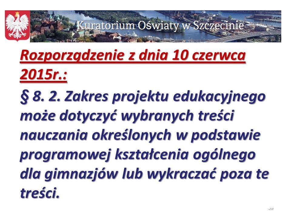 39 Rozporządzenie z dnia 10 czerwca 2015r.: § 8. 2. Zakres projektu edukacyjnego może dotyczyć wybranych treści nauczania określonych w podstawie prog