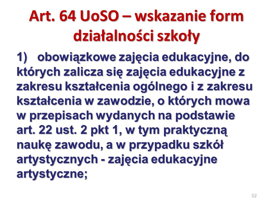 52 Art. 64 UoSO – wskazanie form działalności szkoły 1) obowiązkowe zajęcia edukacyjne, do których zalicza się zajęcia edukacyjne z zakresu kształceni