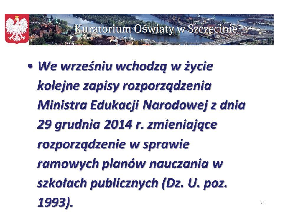 61 We wrześniu wchodzą w życie kolejne zapisy rozporządzenia Ministra Edukacji Narodowej z dnia 29 grudnia 2014 r. zmieniające rozporządzenie w sprawi