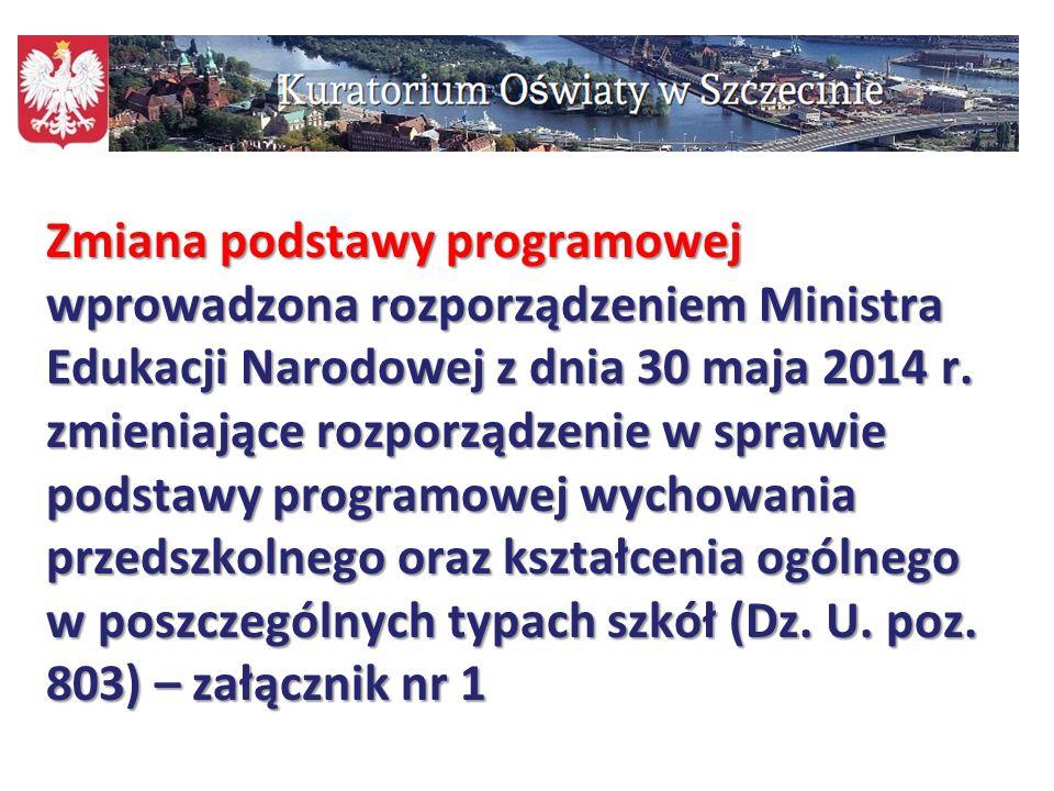 71 Zmiana podstawy programowej wprowadzona rozporządzeniem Ministra Edukacji Narodowej z dnia 30 maja 2014 r. zmieniające rozporządzenie w sprawie pod