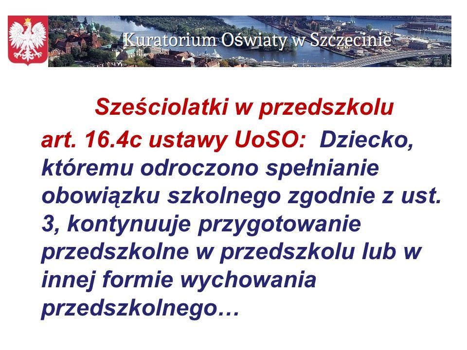 80 Sześciolatki w przedszkolu art. 16.4c ustawy UoSO: Dziecko, któremu odroczono spełnianie obowiązku szkolnego zgodnie z ust. 3, kontynuuje przygotow